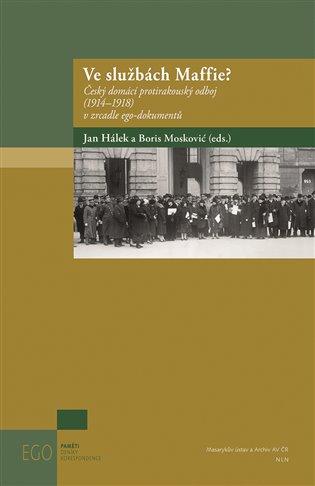 Ve službách Maffie?:Český domácí protirakouský odboj (1914-1918) v zrcadle ego-dokumentů - Jan Hálek, | Booksquad.ink