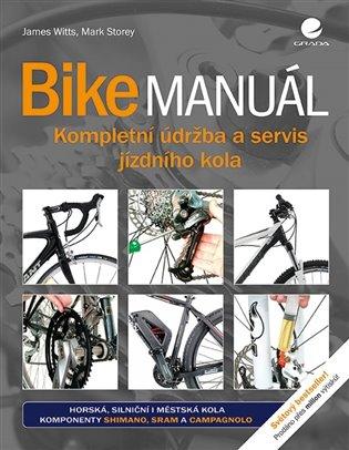 Bike manuál:Kompletní údržba a servis jizdního kola - Mark Storey, | Booksquad.ink
