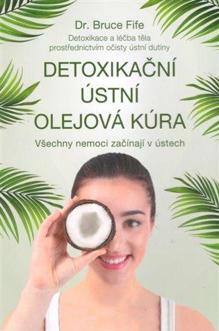 Detoxikační ústní olejová kúra:Všechny nemoci začínají v ústech - Bruce Fife | Booksquad.ink