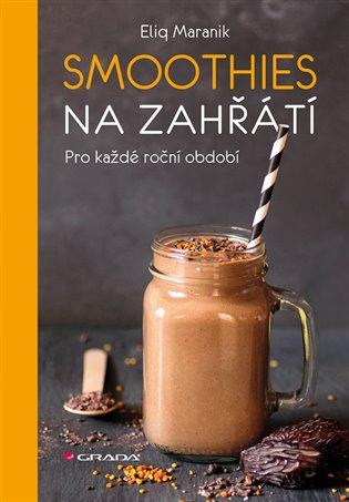 Smoothies na zahřátí:Pro každé roční období - Eliq Maranik | Booksquad.ink
