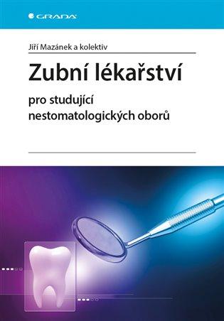 Zubní lékařství pro studující nestomatologických oborů - Jiří Mazánek, | Booksquad.ink