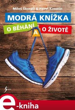 Modrá knížka o běhání a o životě - Miloš Škorpil, Pavel Kosorin e-kniha