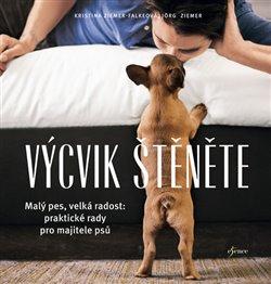 Výcvik štěněte. Malý pes, velká radost: praktické rady pro majitele psů - Jörg Ziemer, Kristina Ziemer-Falkeová