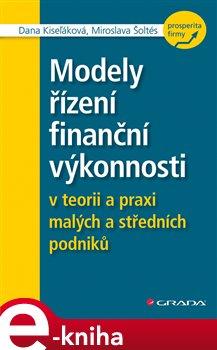 Modely řízení finanční výkonnosti. v teorii a praxi malých a středních podniků - Dana Kiseľáková, Miroslava Šoltés