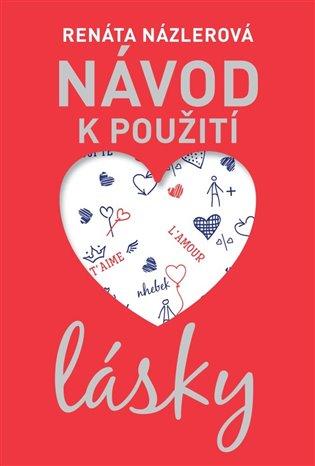 Návod k použití lásky - Renáta Názlerová   Booksquad.ink