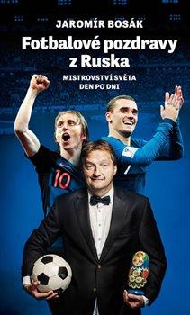 Obálka titulu Fotbalové pozdravy z Ruska: Mistrovství světa den po dni