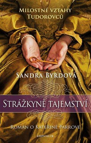 Strážkyně tajemství:Román o K. Parrové - Sandra Byrdová   Booksquad.ink