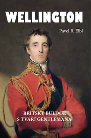 Wellington:Britský buldok s tváří gentlemana - Pavel B. Elbl | Booksquad.ink