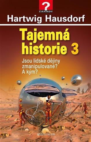 Tajemná historie 3:Jsou lidské dějiny zmanipulované? A kým? - Hartwig Hausdorf | Booksquad.ink