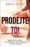 PRODEJTE TO! - PRŮKOPNICKÁ METODA PRO PR