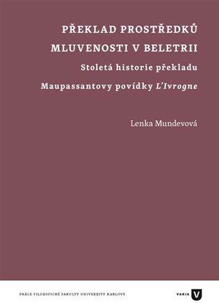 Překlad prostředků mluvenosti v beletrii:Stoletá historie překladu Maupassantovy povídky L'Ivrogne - Lenka Mundevová   Booksquad.ink