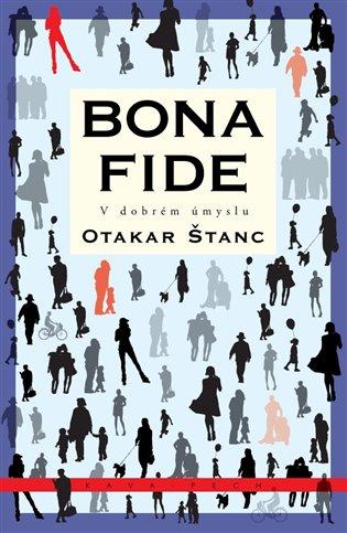 Bona fide:V dobrém úmyslu - Otakar Štanc | Booksquad.ink