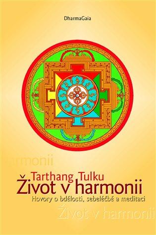 Život v harmonii:Hovory o bdělosti, sebeléčbě a meditaci - Tarthang Tulku | Booksquad.ink