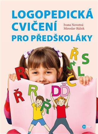 Logopedická cvičení pro předškoláky - Ivana Novotná, | Booksquad.ink