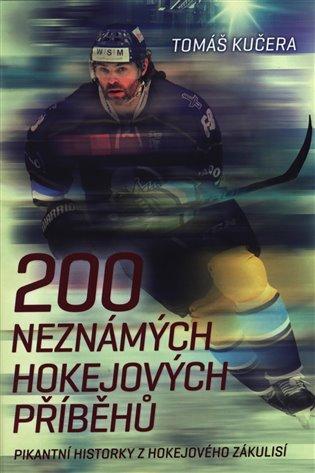 200 neznámých hokejových příběhů:Pikantní historky z hokejového zákulisí - Tomáš Kučera   Booksquad.ink