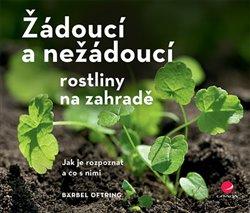 Obálka titulu Žádoucí a nežádoucí rostliny na zahradě