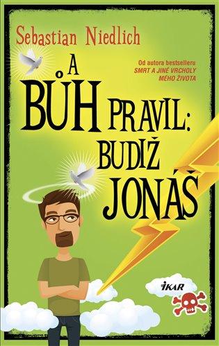 A Bůh pravil: Budiž Jonáš - Sebastian Niedlich | Booksquad.ink