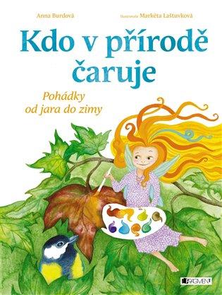 Kdo v přírodě čaruje:Pohádky od jara do zimy - Anna Burdová | Booksquad.ink
