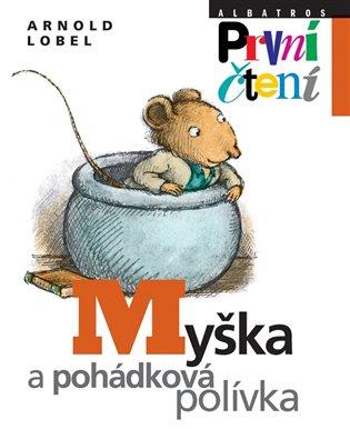 Myška a pohádková polívka - Arnold Lobel | Booksquad.ink