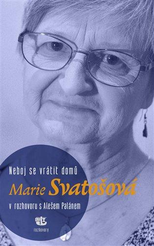 Neboj se vrátit domů:Marie Svatošová v rozhovoru s Alešem Palánem - Aleš Palán, | Replicamaglie.com