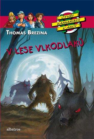 V lese vlkodlaků:Čtyři kamarádi v akci - Thomas Brezina | Booksquad.ink