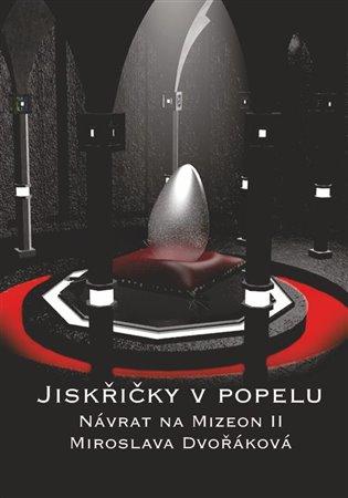 Jiskřičky v popelu:Návrat na Mizeon II - Miroslava Dvořáková | Booksquad.ink