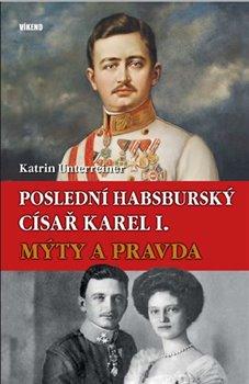 Obálka titulu Poslední habsburský císař Karel I.