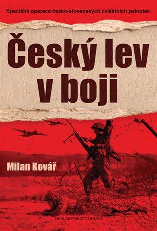 Český lev v boji:Speciální operace česko-slovenských zvláštních jednotek - Milan Kovář | Booksquad.ink