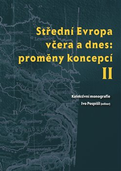 Obálka titulu Střední Evropa včera a dnes: proměny koncepcí II