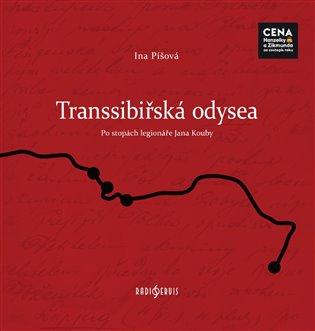 TRANSSIBIŘSKÁ ODYSSEA - PO STOPÁCH LEGIONÁŘE JANA KOUBY
