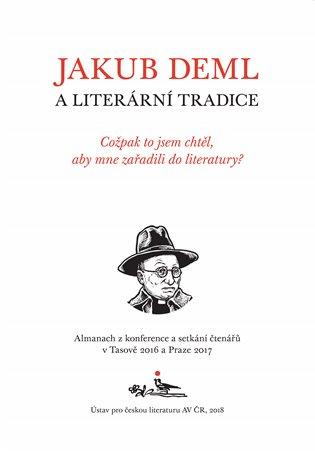 Jakub Deml a literární tradice:Cožpak to jsem chtěl, aby mne zařadili do literatury? - -   Booksquad.ink