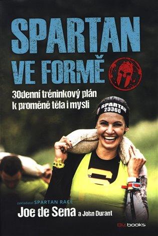 Spartan ve formě:30denní tréninkový plán k proměně těla i mysli - Joe DeSena, | Booksquad.ink