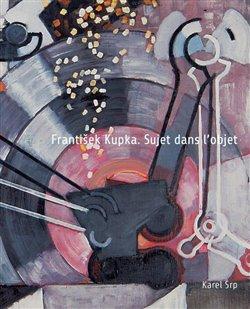 Obálka titulu František Kupka. Sujet dans l'objet