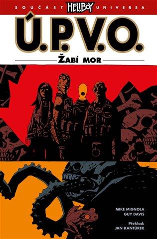 Ú.P.V.O. 3: Žabí mor - Mike Mignola, | Booksquad.ink