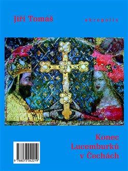 Obálka titulu Konec Lucemburků v Čechách