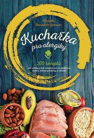 Kuchařka pro alergiky:200 receptů pro celiaky a lidi s intolerancí na pšeničnou mouku, mléčné produkty a laktózu - Michelle Berriedale-Johnson | Booksquad.ink