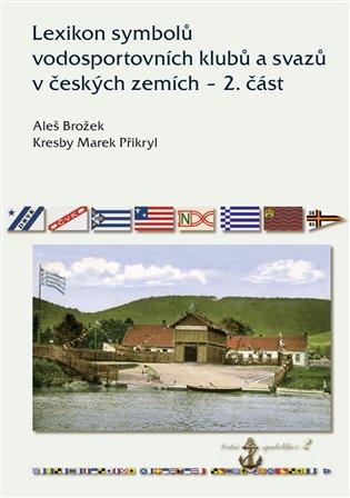 Lexikon symbolů vodosportovních klubů a svazů v českých zemích – 2. část - Aleš Brožek   Booksquad.ink