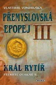 Přemyslovská epopej III - Král rytíř Přemysl II. Otakar