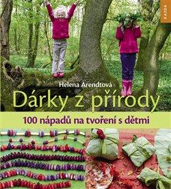 Dárky z přírody - 100 nápadů na tvoření s dětmi