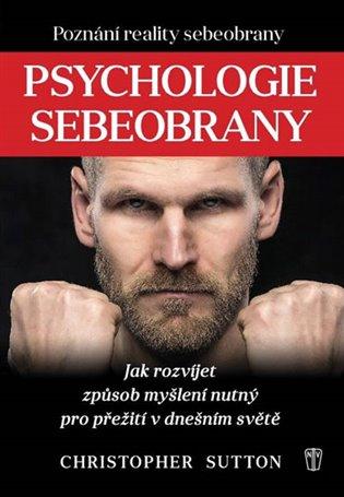 Psychologie sebeobrany:Jak rozvíjet způsob myšlení nutný pro přežití v dnešním světě - Christopher Sutton   Booksquad.ink