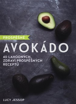 Obálka titulu Prospěšné Avokádo - 40 lahodných, zdraví prospěšných receptů