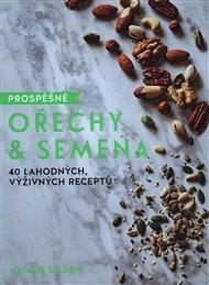 Prospěšné Ořechy a semena - 40 lahodných, výživných receptů