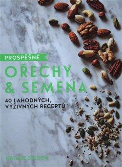 Obálka titulu Prospěšné Ořechy a semena - 40 lahodných, výživných receptů