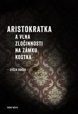 Aristokratka a vlna zločinnosti na zámku Kostka - Evžen Boček | Booksquad.ink