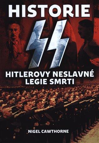 Historie SS:Hitlerovy neslavné legie smrti - Nigel Cawthorne   Booksquad.ink