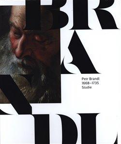 Obálka titulu Petr Brandl 1668 - 1735