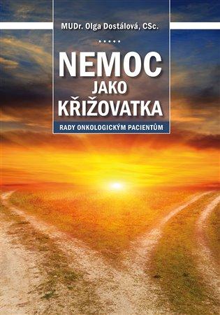 Nemoc jako křižovatka:rady onkologickým pacientům - Olga Dostálová | Booksquad.ink