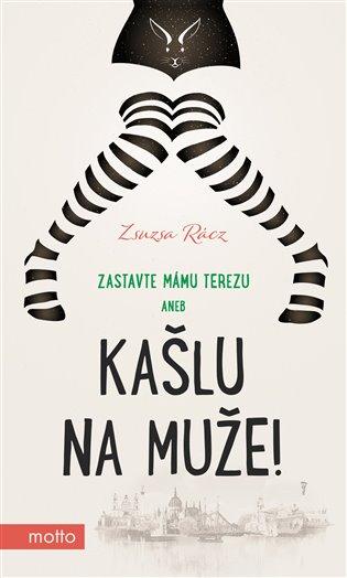 Kašlu na muže!:Zastavte mámu Terezu aneb - Zsuzsa Rácz   Booksquad.ink