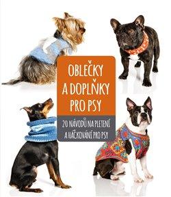 Obálka titulu Oblečky a doplňky pro psy