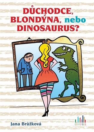 Důchodce, blondýna, nebo dinosaurus? - Jana Brůžková | Booksquad.ink